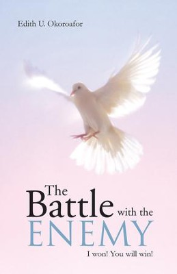 The Battle with the Enemy: I won! You will win! - eBook  -     By: Edith U. Okoroafor