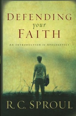 Defending Your Faith: An Introduction to Apologetics  -     By: R.C. Sproul