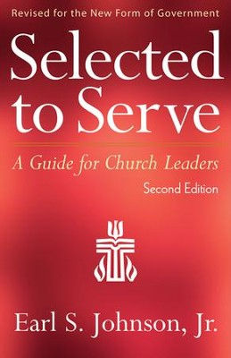 Selected to Serve: A Guide for Church Leaders,  Second Edition  -     By: Earl S. Johnson Jr.
