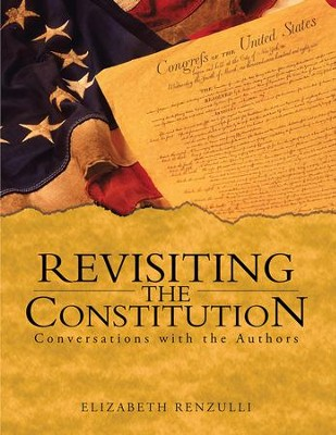 Revisiting the Constitution: Conversations with the Authors - eBook  -     By: Elizabeth Renzulli