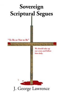Sovereign Scriptural Segues: To Be or Not to Be - eBook  -     By: J. George Lawrence