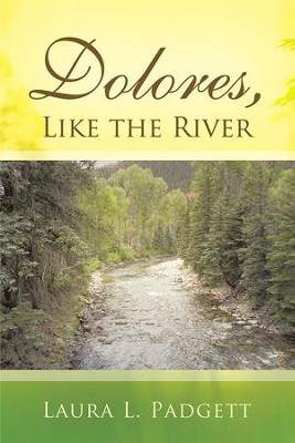 Dolores, Like the River - eBook  -     By: Laura Padgett