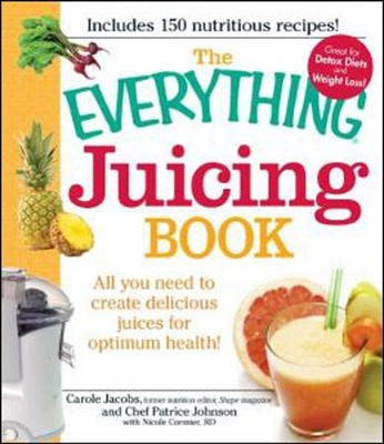 The Everything Juicing Book: All you need to create delicious juices for your optimum health  -     By: Carole Jacobs, Patrice Johnson, Nicole Cormier