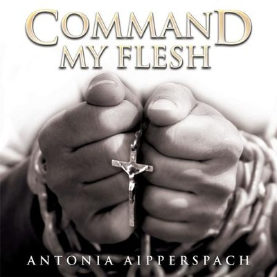 Command My Flesh - eBook  -     By: Antonia Aipperspach