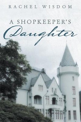 A Shopkeepers Daughter - eBook  -     By: Rachel Wisdom