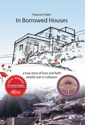 In Borrowed Houses: a true story of love and faith amidst war in Lebanon - eBook  -     By: Frances Fuller