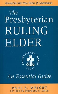 The Presbyterian Ruling Elder: An Essential Guide  -     Edited By: Stephens G. Lytch     By: Paul S. Wright