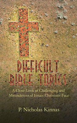Difficult Bible Topics: A Close Look at Challenging and Misunderstood Issues Christians Face - eBook  -     By: P. Nicolas Kinnas