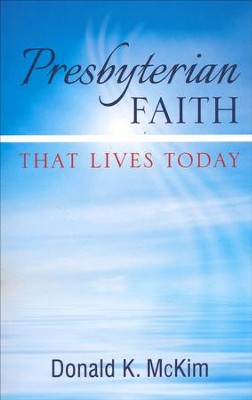 Presbyterian Faith That Lives Today  -     By: Donald K. McKim