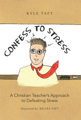 Confess to Stress: A Christian Teachers Approach to Defeating Stress - eBook  -     By: Kyle Taft