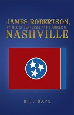 James Robertson, Father of Tennessee and Founder of Nashville - eBook  -     By: Bill Bays