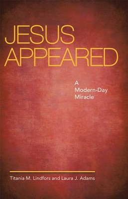 Jesus Appeared: A Modern-Day Miracle - eBook  -     By: Titania M. Lindfors, Laura J. Adams