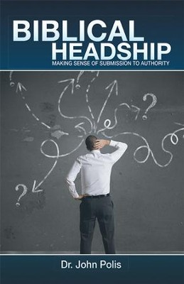 Biblical Headship: Making Sense of Submission to Authority - eBook  -     By: John Polis