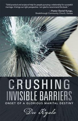 Crushing Invisible Barriers: Onset of a Glorious Marital Destiny - eBook  -     By: Dee Kyalo