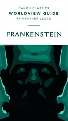 Canon Classics Worldview Guide: Frankenstein   -     By: Heather Lloyd