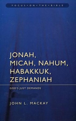 Jonah, Micah, Nahum, Habakkuk, Zephaniah: God's Just Demands (Focus on the Bible)  -     By: John L. Mackay