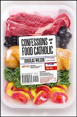 Confessions of a Food Catholic   -     By: Douglas Wilson