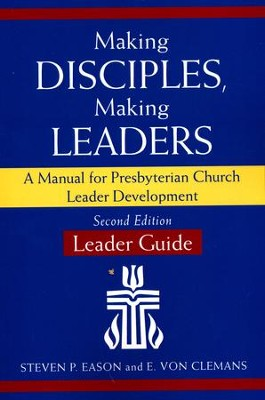 Making Disciples, Making Leaders-Leader Guide, Second Edition: A Manual for Presbyterian Church Leader Development  -     By: Steven P. Eason, E. Von Clemans