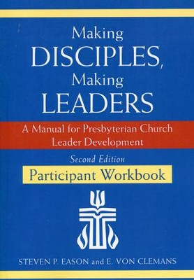 Making Disciples, Making Leaders-Participant Workbook, Second Edition: A Manual for Presbyterian Church Leader Development  -     By: Steven P. Eason, E. Von Clemans