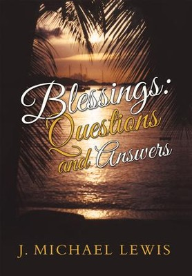 Blessings: Questions and Answers - eBook  -     By: J. Michael Lewis