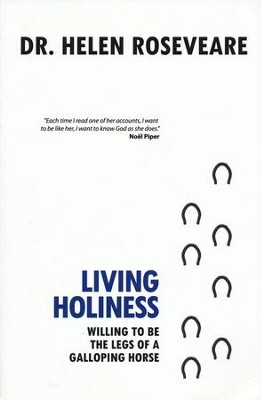 Living Holiness: Willing to Be the Legs of a Galloping Horse  -     By: Dr. Helen Roseveare