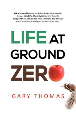 Life at Ground Zero - eBook  -     By: Gary Thomas