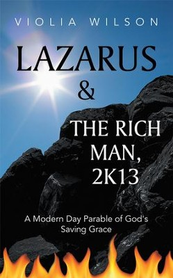 LAZARUS AND THE RICH MAN, 2K13: A Modern Day Parable of God's Saving Grace - eBook  -     By: Violia Wilson