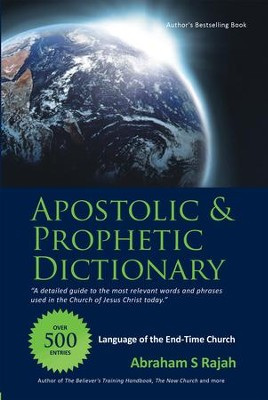APOSTOLIC & PROPHETIC DICTIONARY: LANGUAGE OF THE END-TIME CHURCH - eBook  -     By: Abraham Rajah