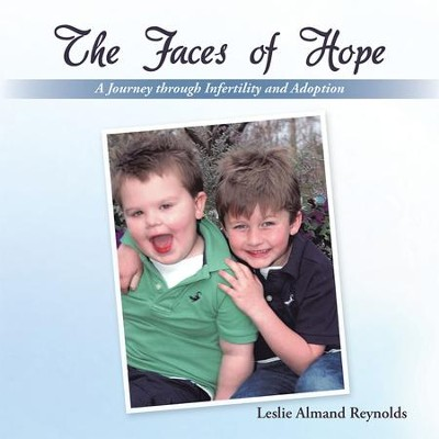The Faces of Hope: A Journey through Infertility and Adoption - eBook  -     By: Leslie Reynolds