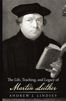 The Life, Teaching, and Legacy of Martin Luther - eBook  -     By: Andrew Lindsey