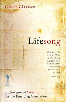 Lifesong: Bible-Centered Worship for the Emerging Generation  -     By: Oliver Claassen