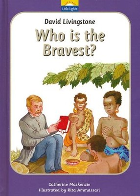 David Livingstone: Who Is the Bravest?   -     By: Catherine Mackenzie