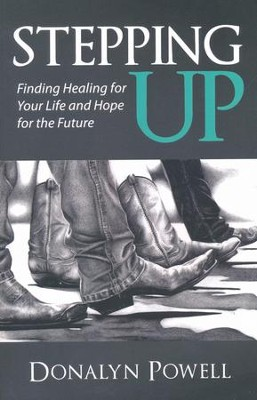 Stepping Up: Finding Healing for Your Life and Hope for the Future  -     By: Donalyn Powell