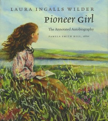 Pioneer Girl: The Annotated Autobiography  -     By: Laura Ingalls Wilder