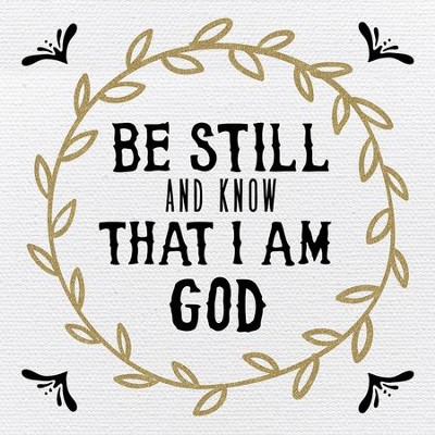 Be Still and Know That I Am God Plaque  -