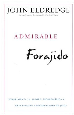 Admirable Forajido  (Beautiful Outlaw)  -     By: John Eldredge