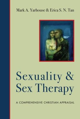 Sexuality and Sex Therapy: A Comprehensive Christian Appraisal - eBook  -     By: Mark A. Yarhouse, Erica S.N. Tan