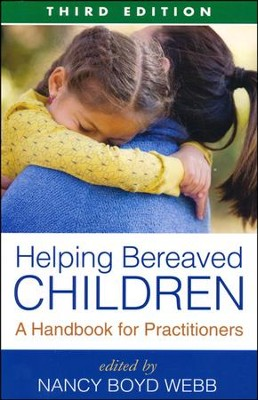 Helping Bereaved Children: A Handbook for Practitioners  -     By: Nancy Boyd Webb