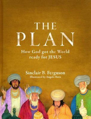 The Plan: How God Got the World Ready for Jesus   -     By: Sinclair B. Ferguson     Illustrated By: Angelo Ruta