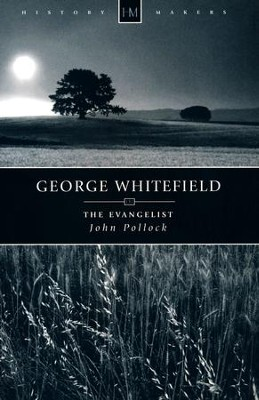 George Whitefield: The Evangelist  -     By: John Pollock
