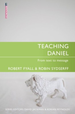 Teaching Daniel: From Text to Message  -     By: Robin Sydserff