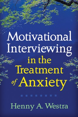Motivational Interviewing in the Treatment of Anxiety  -     By: Henny A. Westra