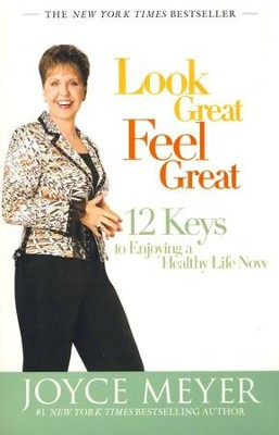 Look Great, Feel Great: 12 Keys to Enjoying a Healthy  Life Now  -     By: Joyce Meyer
