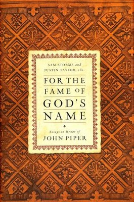 For the Fame of God's Name: Essays in Honor of John  Piper  -     Edited By: Sam Storms, Justin Taylor     By: Edited by Sam Storms & Justin Taylor