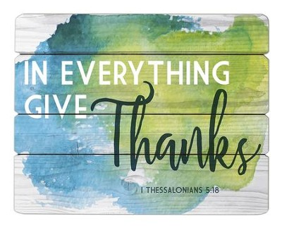 In Everything Give Thanks, I Thessalonians 5:18, Pallet SiGN  -