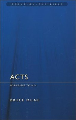 Acts: Witnesses to Him (Focus on the Bible)  -     By: Bruce Milne