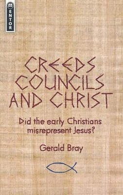 Creeds, Councils and Christ: Did the Early Christians Misrepresent Jesus?  -     By: Gerald Bray