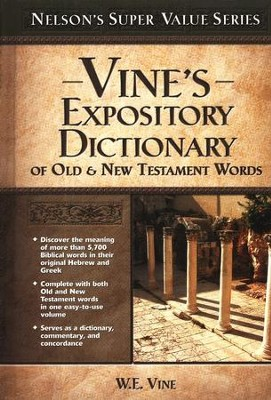 Vine's Expository Dictionary of Old & New Testament Words  -     By: W.E. Vine