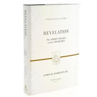 Revelation: The Spirit Speaks to the Churches (Preaching the Word)  -     Edited By: R. Kent Hughes     By: James M. Hamilton Jr.