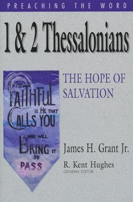 1 & 2 Thessalonians: The Hope of Salvation (Preaching the Word)  -     By: James H. Grant